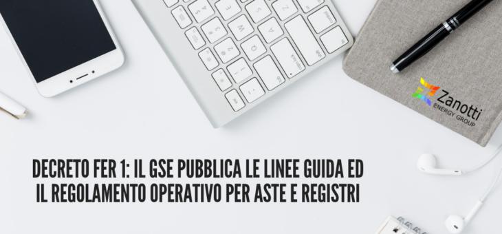 DECRETO FER 1: IL GSE PUBBLICA LE LINEE GUIDA ED IL REGOLAMENTO OPERATIVO PER ASTE E REGISTRI.